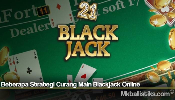 Beberapa Strategi Curang Main Blackjack Online