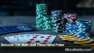 Bocoran Trik Main Judi Three Hand Poker