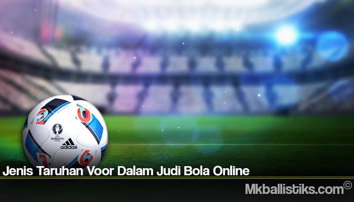 Jenis Taruhan Voor Dalam Judi Bola Online