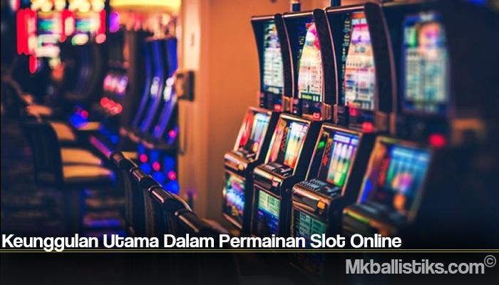 Keunggulan Utama Dalam Permainan Slot Online