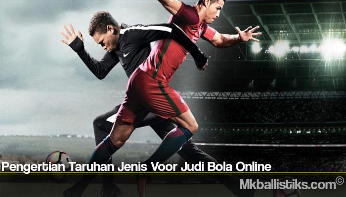 Pengertian Taruhan Jenis Voor Judi Bola Online