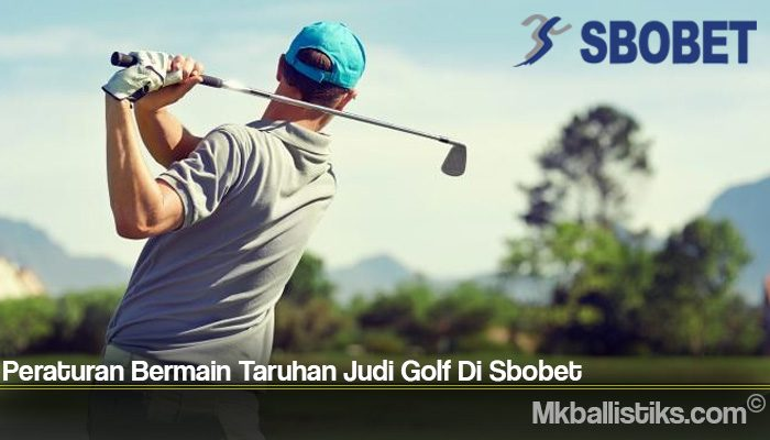 Peraturan Bermain Taruhan Judi Golf Di Sbobet