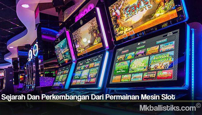 Sejarah Dan Perkembangan Dari Permainan Mesin Slot