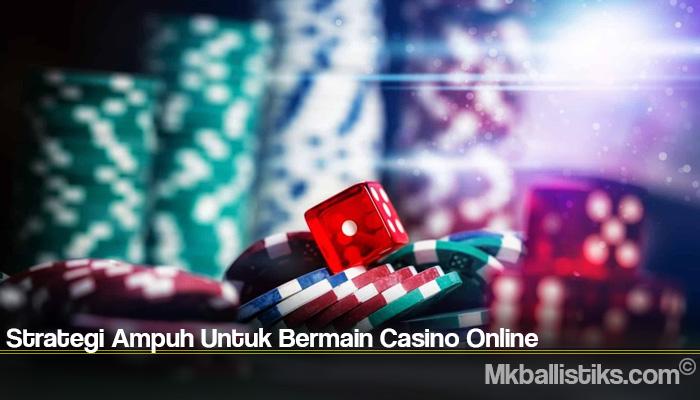 Strategi Ampuh Untuk Bermain Casino Online