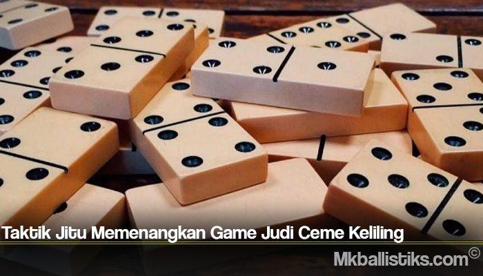 Taktik Jitu Memenangkan Game Judi Ceme Keliling