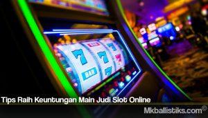 Tips Raih Keuntungan Main Judi Slot Online
