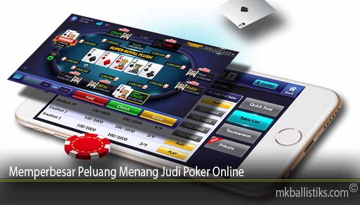 Memperbesar Peluang Menang Judi Poker Online
