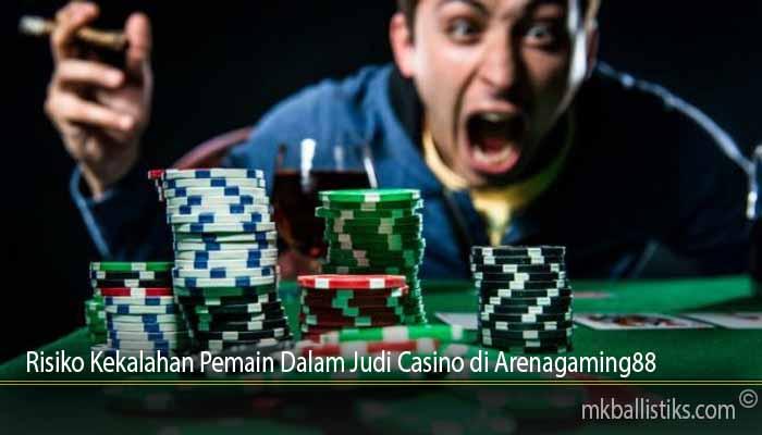 Risiko Kekalahan Pemain Dalam Judi Casino di Arenagaming88