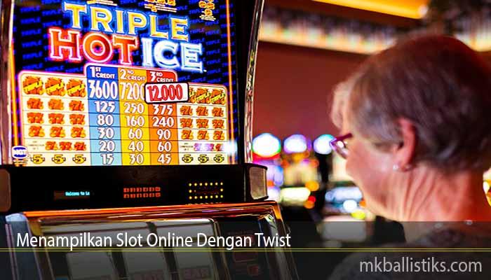 Menampilkan Slot Online Dengan Twist
