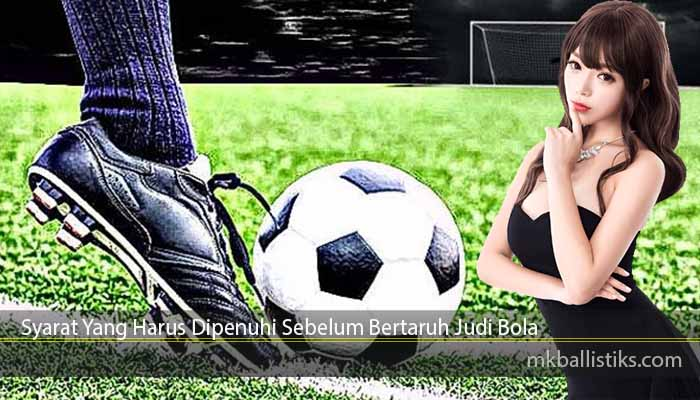 Syarat Yang Harus Dipenuhi Sebelum Bertaruh Judi Bola